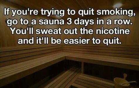 A picture of a sauna with the text: If you're trying to quit smoking, go to a sauna 3 days in a row. You'll sweat out the nicotine and it'll be easier to quit.